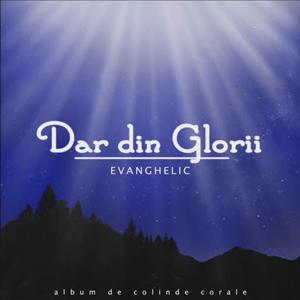 DAR DIN GLORII - Album de colinde corale (2009) - CLICK AICI PENTRU DETALII